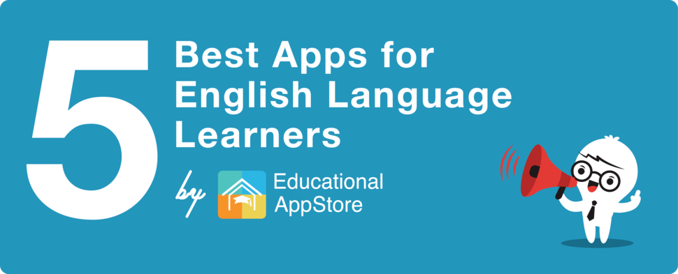 5 Best Apps for English Language Learners - Educational App