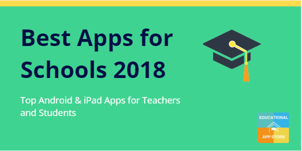 Best Apps for Schools 2018: For Teachers and Students