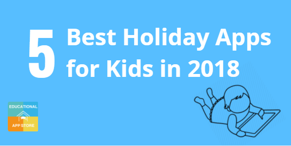 Best Holiday Apps for Kids in 2018