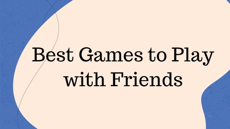 Best Games To Play With Your Friends